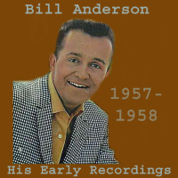 Bill Anderson - Early Sides - His Very First Recordings For TNT (1957-1958)