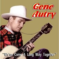 Gene Autry - We've Come A Long Way Together