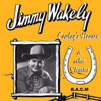 Jimmy Wakely - Cowboy's Heaven & Other Classics