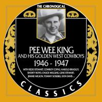Pee Wee King - The Chronogical Classics 1946-1947
