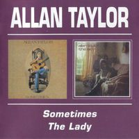 Allan Taylor - Sometimes + The Lady