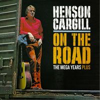 Henson Cargill - On The Road - The Mega Years Plus