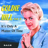 Goldie Hill - Goldie Hill, Vol. 2 - It's Only A Matter Of Time